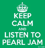 KEEP CALM AND LISTEN TO PEARL JAM