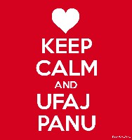 KEEP CALM AND UFAJ  PANU
