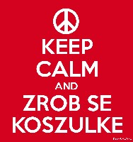 KEEP CALM AND ZROB SE KOSZULKE
