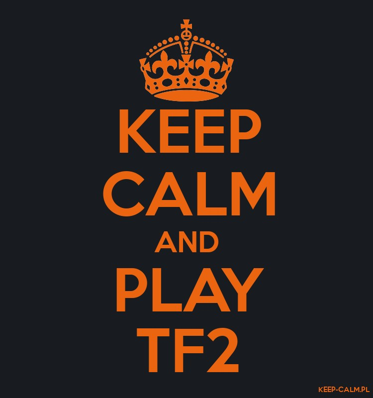 KEEP CALM AND PLAY TF2