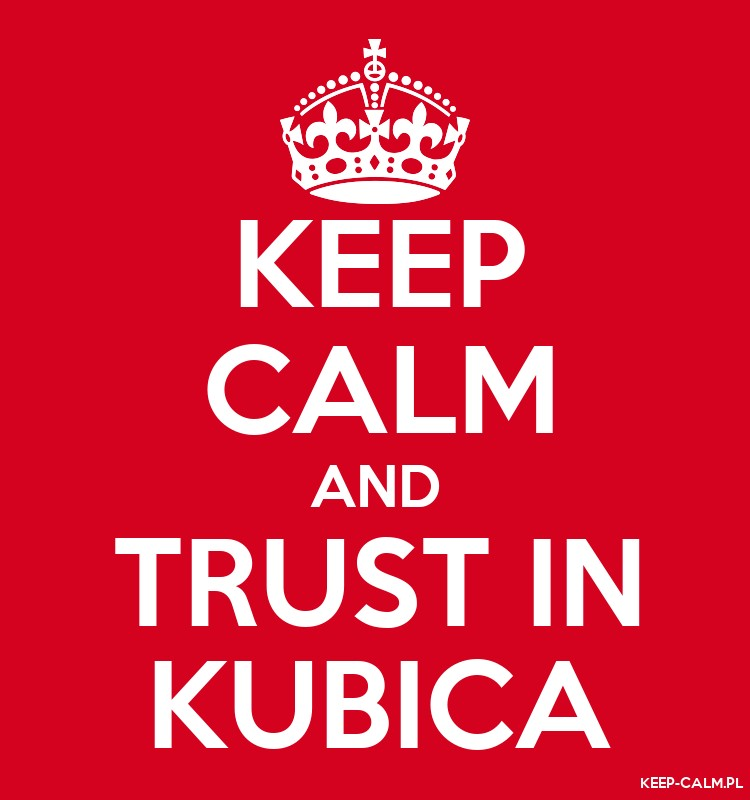 KEEP CALM AND TRUST IN KUBICA