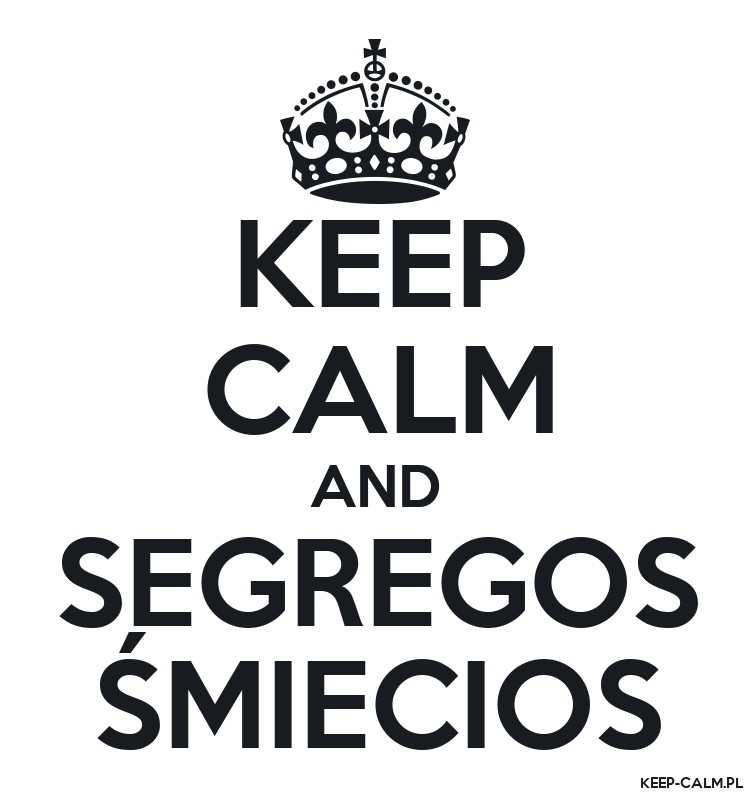 KEEP CALM AND SEGREGOS ŚMIECIOS