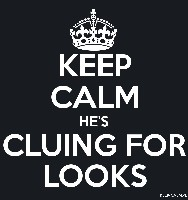 KEEP CALM HE'S CLUING FOR LOOKS