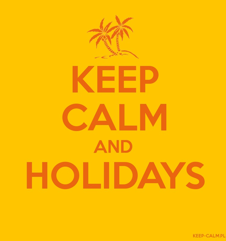 KEEP CALM AND HOLIDAYS